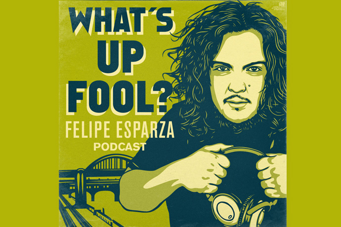 What's Up Fool with Felipe Esparza