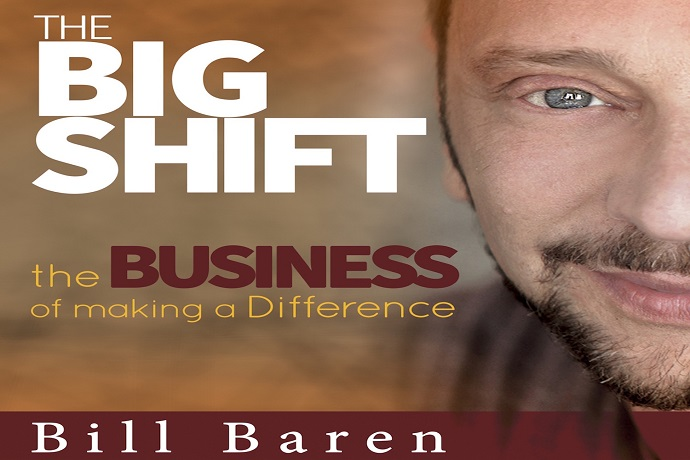 The Big Shift: The Business of Making a Difference with Bill Baren