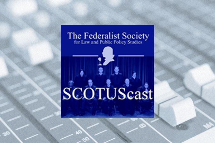 Federalist Society SCOTUScast