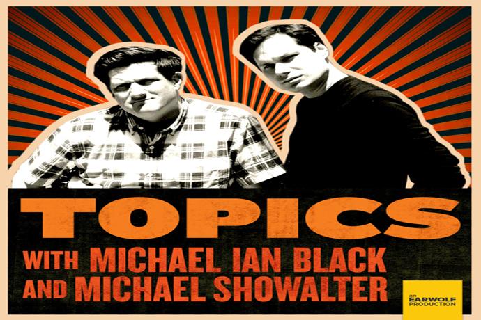Topics with Michael Ian Black & Michael Showalter