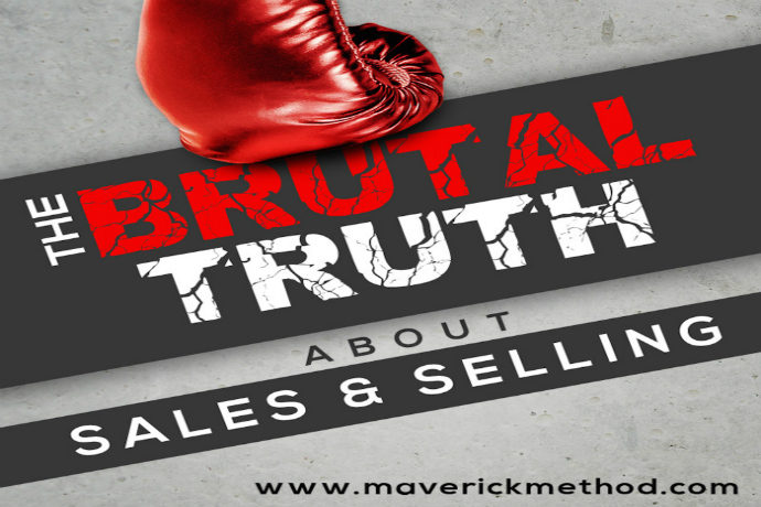 The Brutal Truth About Sales & Selling