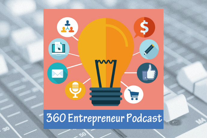 360 Entrepreneur: The Show for Wantrepreneurs, Business-Builders and Small Biz Owners